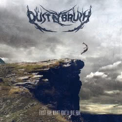 Dust n Brush - Exist For What You'll Die For