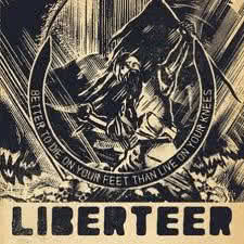Liberteer - Better To Die On Your Feet, Than Live On Your Knees