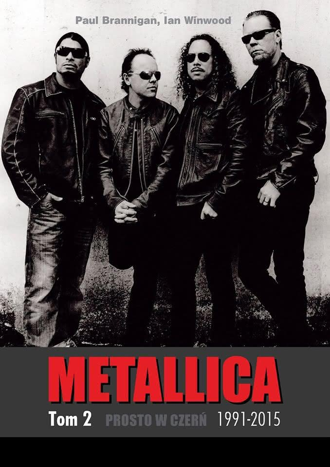 Paul Brannigan, Ian Winwood - Metallica. Tom 2. Prosto w czerń. 1991-2015
