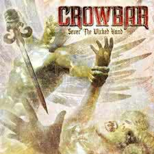 Crowbar - Severe the Wicked Hand