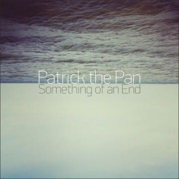 Patrick The Pan - Something Of An End