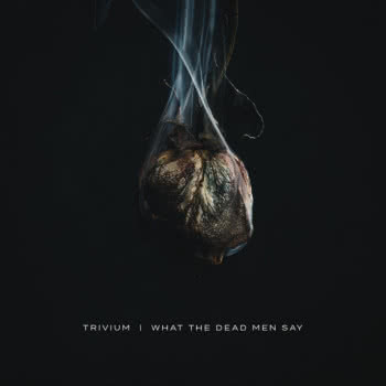Trivium - What the Dead Man Say
