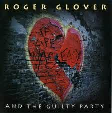 Roger Glover and The Guilty Party - If Life Was Easy
