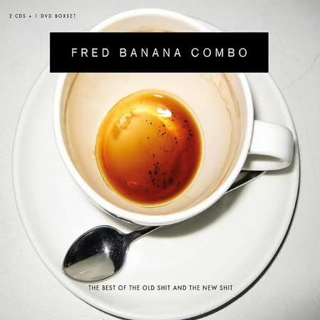 Fred Banana Combo - The Best Of The Old Shit And The New Shit
